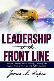 Leadership at the Front line by James L. Capra