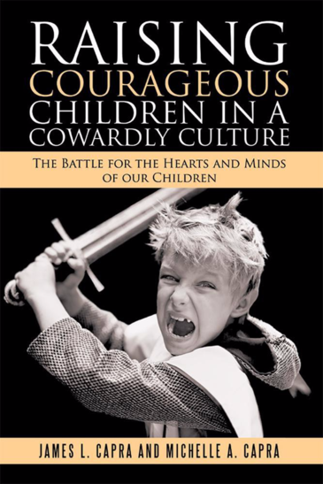Raising Courageous Children in a Cowardly Culture by James L. Capra